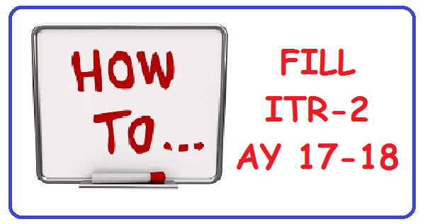HOW TO FILL ITR -2 FOR AY 2017-18 FY 2016-17