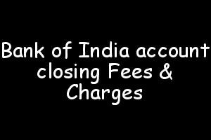Bank of India closing account charges