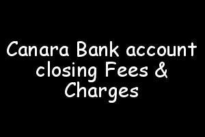 Canara Bank account closing charges