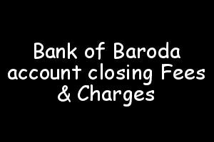 Bank of Baroda closing account charges