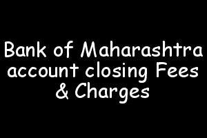 Bank of Maharashtra closing account charges