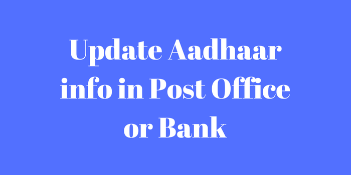 How to update Aadhaar details in post office or bank?