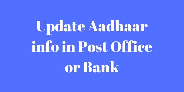 How to update Aadhaar details in post office or bank?